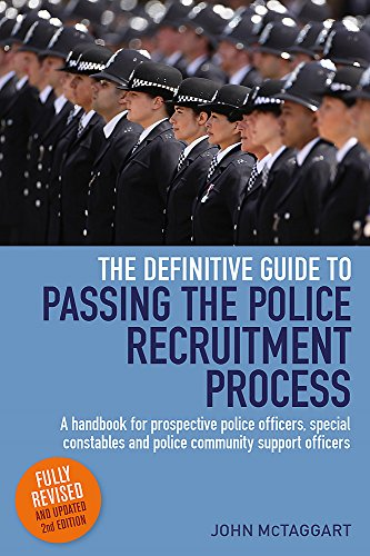 Definitive Guide To Passing The Police Recruitment Process: A handbook for prospective police officers, special constables and police community support officers By John McTaggart