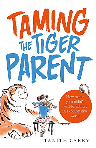 Taming the Tiger Parent By Tanith Carey