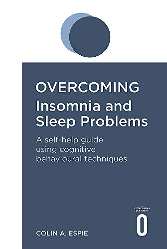 Overcoming Insomnia and Sleep Problems By Colin A. Espie