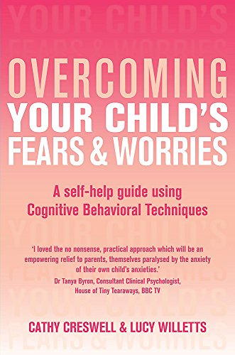 Overcoming Your Child's Fears and Worries: A Self-help Guide Using Cognitive Behavioral Techniques (Overcoming Books) By Cathy Creswell