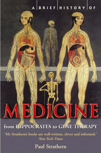 A Brief History of Medicine: From Hippocrates to Gene Therapy (Brief Histories) By Paul Strathern