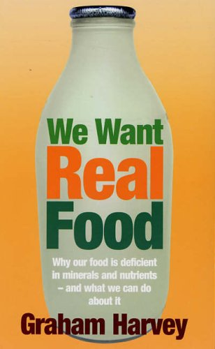 We Want Real Food: The Local Food Lover's Bible By Graham Harvey