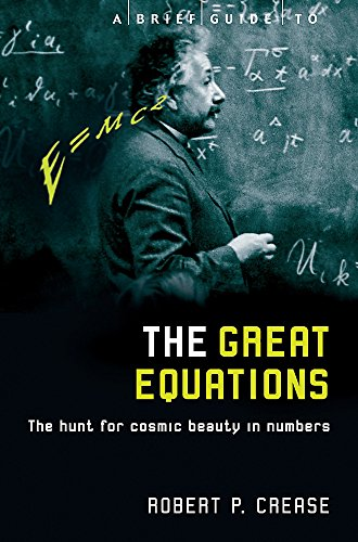 A Brief Guide to the Great Equations (Brief Histories) By Robert Crease