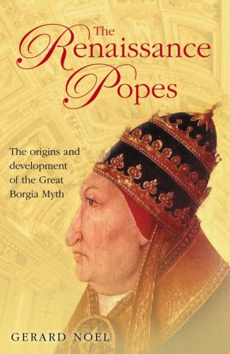 The Renaissance Popes By Gerard Noel