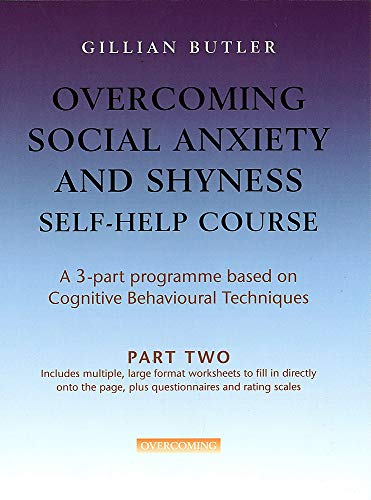 Overcoming Social Anxiety and Shyness Self-help Course: Part Two by Gillian Butler