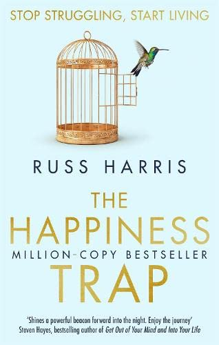 The Happiness Trap (Based on ACT: A revolutionary mindfulness-based programme for overcoming stress, anxiety and depression) By Russ Harris