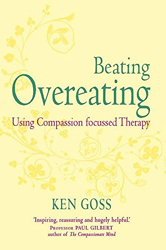 The Compassionate Mind Approach to Beating Overeating By Kenneth Goss