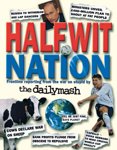 Halfwit Nation: Frontline Reporting from the War on Stupid by the Daily Mash by Neil Rafferty