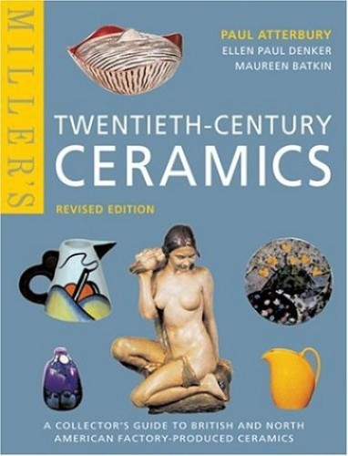 Miller's Twentieth-Century Ceramics: A Collector's Guide to British and North American Factory-Produced Ceramics (Mitchell Beazley Antiques & Collectables) By Paul Atterbury