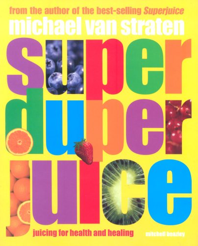 Super Duper Juice: Juicing for Health and Healing by Michael Van Straten