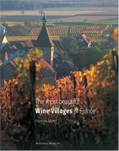 The Most Beautiful Wine Villages of France By Francois Morel