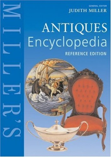 Miller's Antiques Encyclopedia Reference Edition By Judith Miller