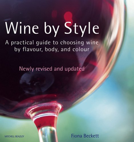 Wine by Style: A Practical Guide to Choosing Wine by Flavour, Body, and Colour by Fiona Beckett