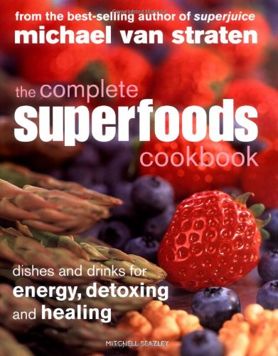 The Complete Superfoods Cookbook: Dishes and Drinks for Energy, Detoxing and Healing by Michael van Straten