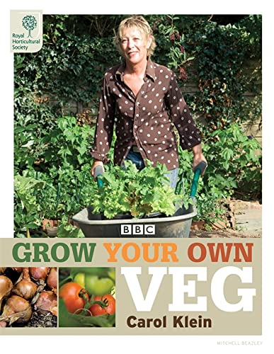 RHS Grow Your Own: Veg (Royal Horticultural Society Grow Your Own) By Carol Klein