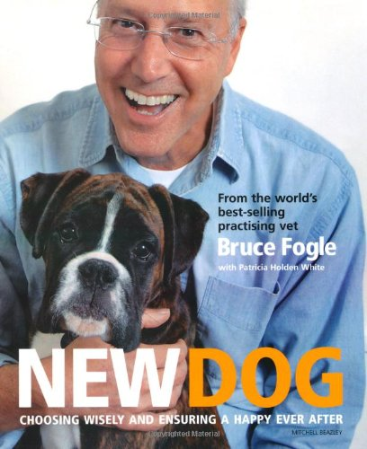 New Dog: Choosing Wisely and Ensuring a Happy Ever After by Bruce Fogle