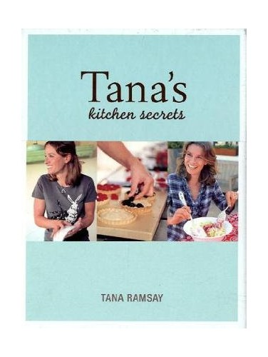 Tana's Kitchen Secrets: Bringing Out the Cook in You by Tana Ramsay