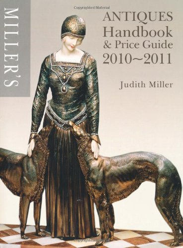 Miller's Antiques Handbook and Price Guide: 2010-2011 by Judith Miller