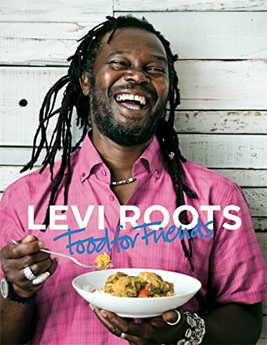 Levi Roots Food for Friends: 100 Simple Dishes for Every Occasion by Levi Roots