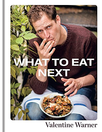 What to Eat Next By Valentine Warner