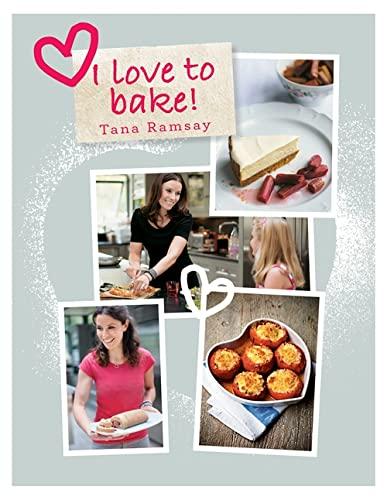 I Love to Bake by Tana Ramsay