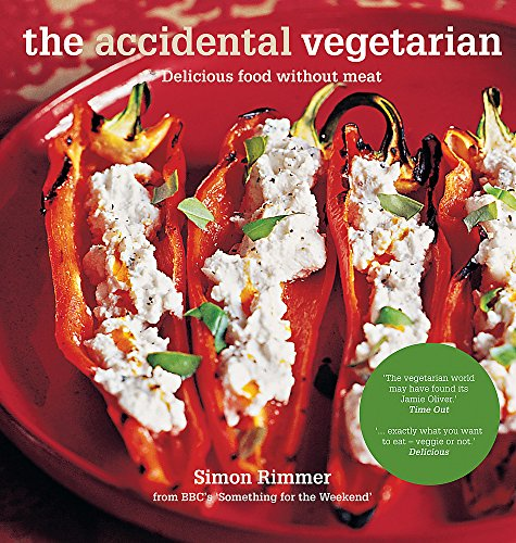 The Accidental Vegetarian: Delicious Food without Meat by Simon Rimmer