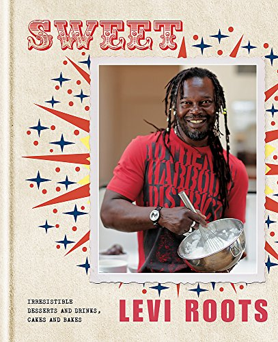 Sweet: Irresistible Desserts and Drinks, Cakes and Bakes by Levi Roots