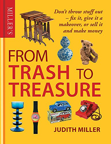 Miller's From Trash to Treasure By Judith Miller