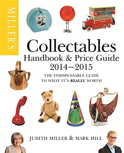 Miller's Collectables Handbook & Price Guide: The Indispensable Guide to What it's Really Worth!: 2014-2015 by Judith Miller