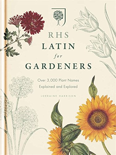 RHS Latin for Gardeners: More Than 1,500 Essential Plant Names and the Secrets They Contain by Royal Horticultural Society