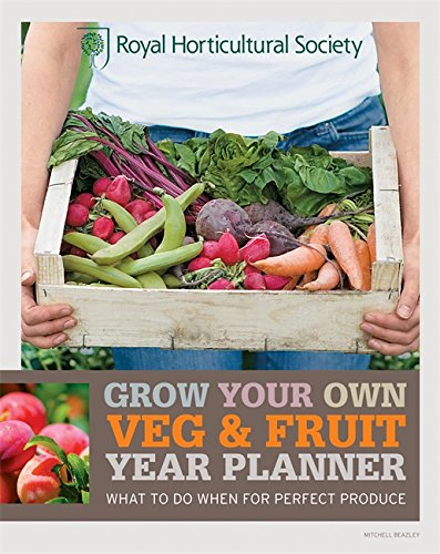 RHS Grow Your Own Veg & Fruit Year Planner: What to Do When for Perfect Produce (Royal Horticultural Society Grow Your Own) By Royal Horticultural Society