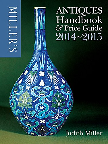 Miller's Antiques Handbook & Price Guide: 2014-2015 by Judith Miller