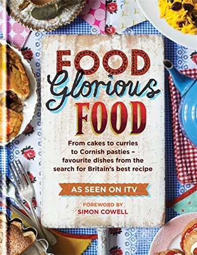 Food Glorious Food: From Cakes to Curries to Cornish Pasties - Favourite Dishes from the Search for Britain's Best Recipe by