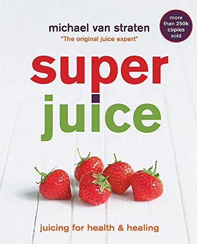 Superjuice: Juicing for Health and Healing by Michael van Straten