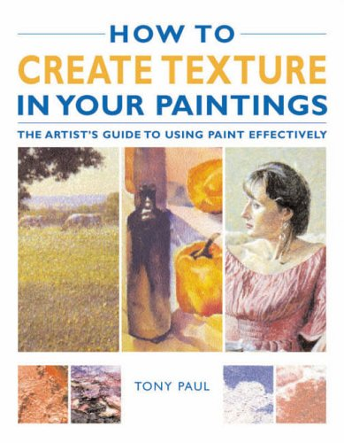 How to Create Texture in Your Paintings By Tony Paul