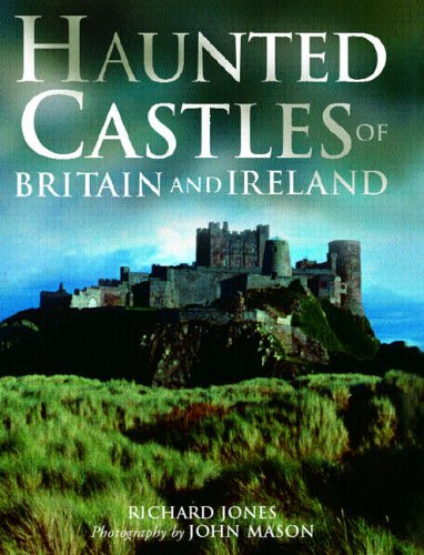 Haunted Castles of Britain and Ireland By Richard Jones