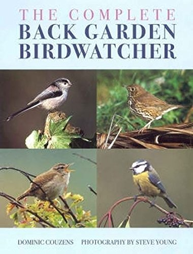 The Complete Back Garden Birdwatcher by Dominic Couzens