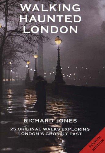 Walking Haunted London: Twenty-five Original Walks Exploring London's Ghostly Past by Richard Jones