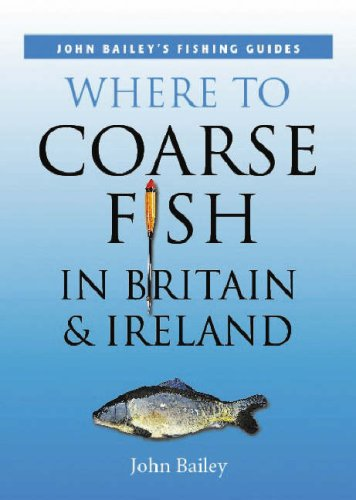 Where to Coarse Fish in Britain and Ireland By John Bailey