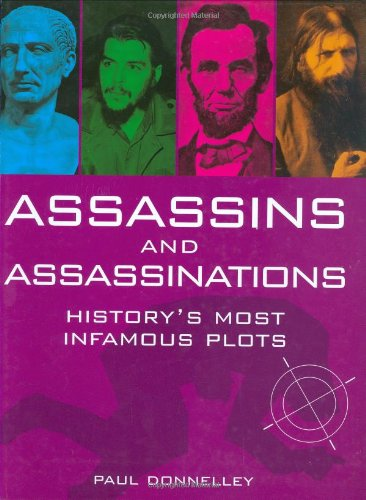 Assassins and Assassinations: History's Most Infamous Plots by Paul Donnelley