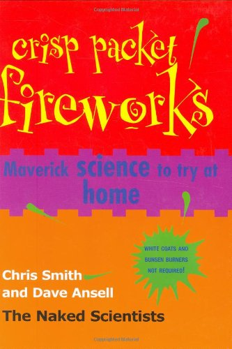 Crisp Packet Fireworks: Maverick Science to Try at Home by Chris Smith