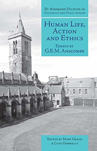 Human Life, Action and Ethics: Essays by G.E.M. Anscombe (St Andrews Studies in Philosophy and Public Affairs) By G. E. M. Anscombe