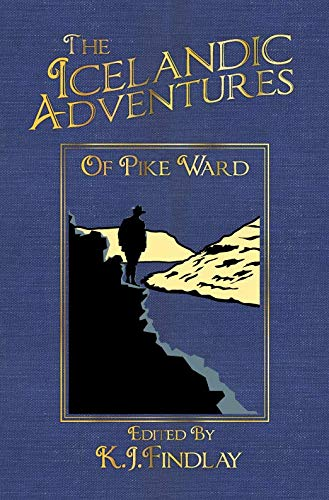 The Icelandic Adventures of Pike Ward By Edited by K.J. Findlay