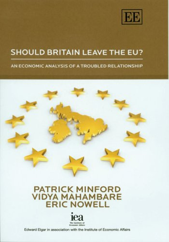 Should Britain Leave the EU?: An Economic Analysis of a Troubled Relationship by Patrick Minford
