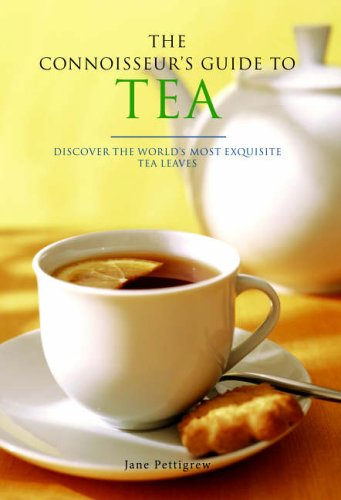 The Connoisseur's Guide to Tea: Discover the World's Most Exquisite Tea Leaves by Jane Pettigrew