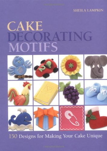 Cake Decorating Motifs: 150 Designs for Making Your Cake Unique By Sheila Lampkin