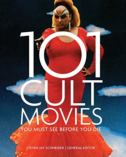 101 Cult Movies: You Must See Before You Die by Steven Jay Schneider