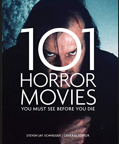 101 Horror Movies You Must See Before You Die By Edited by Steven Jay Schneider