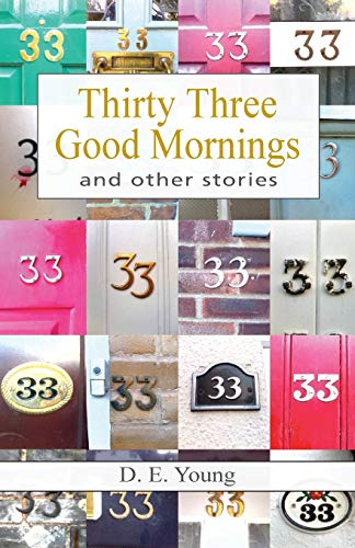 Thirty Three Good Mornings and Other Stories By D E Young