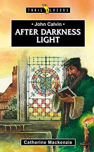 John Calvin: After Darkness Light (Trailblazers) By Catherine MacKenzie